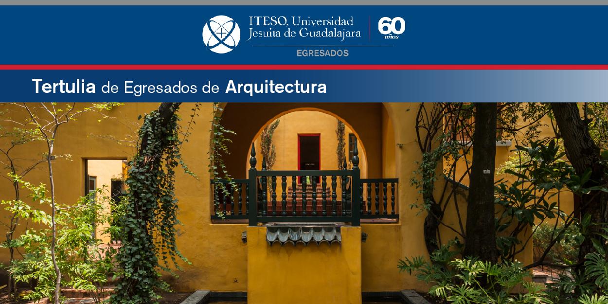 TERTULIA DE EGRESADOS DE ARQUITECTURA ITESO