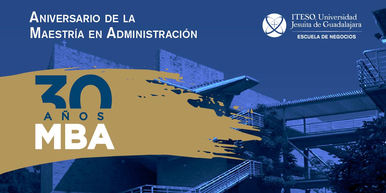 ANIVERSARIO DE LA MAESTRÍA EN ADMINISTRACIÓN - 30 AÑOS MBA