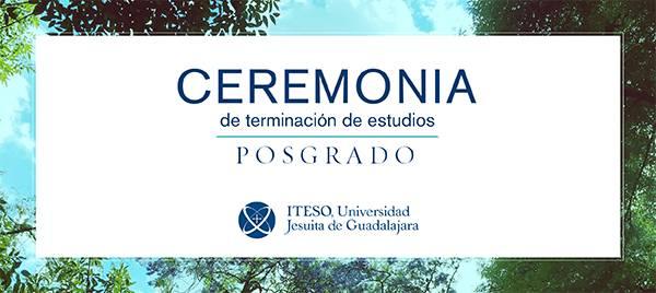 CEREMONIA DE TERMINACIÓN DE ESTUDIOS DE POSGRADO