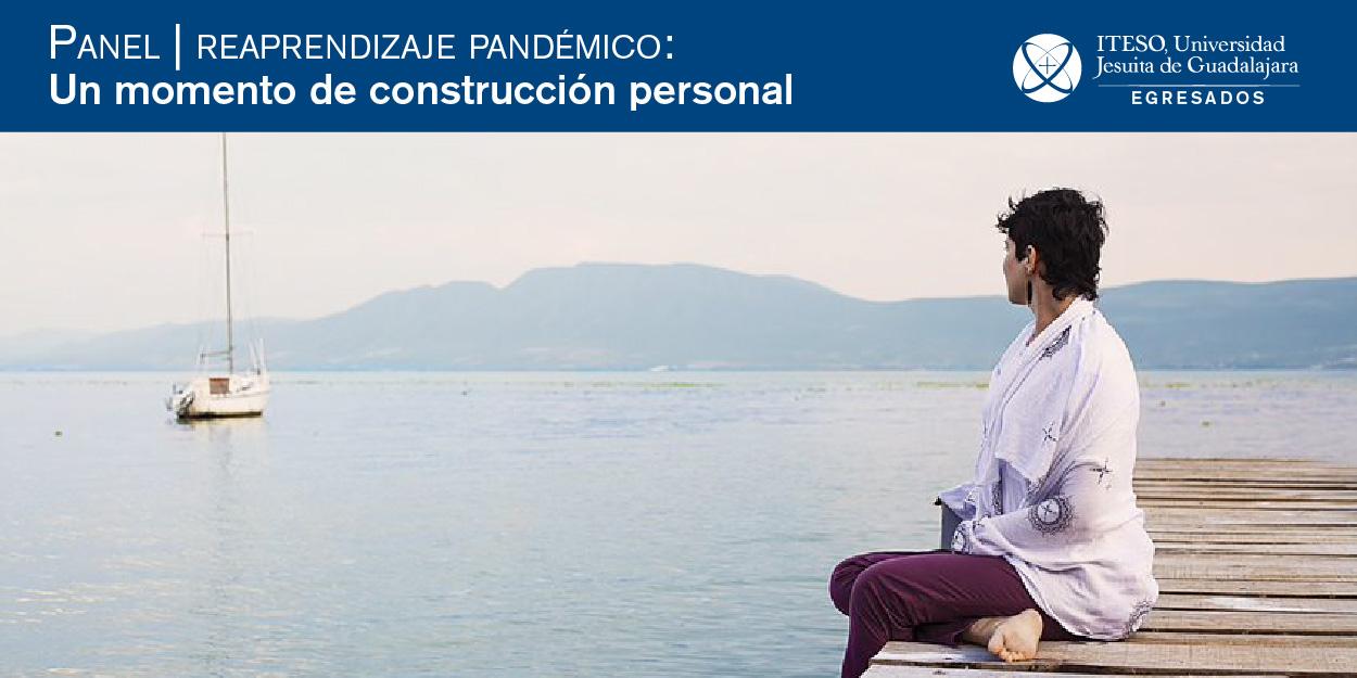PANEL REAPRENDIZAJE PANDÉMICO: UN MOMENTO DE CONSTRUCCIÓN PERSONAL