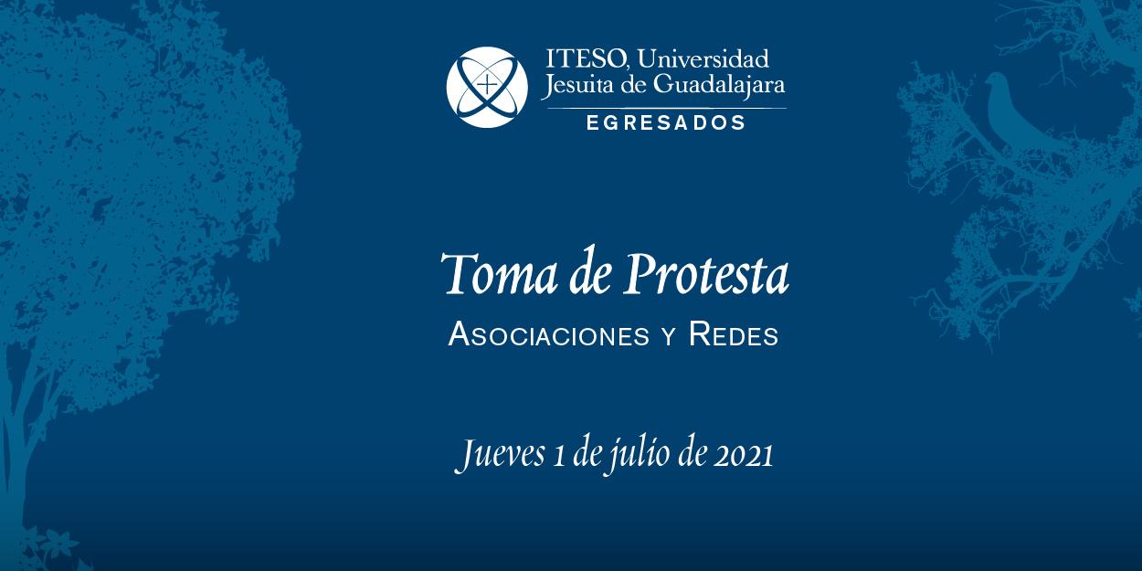 TOMA DE PROTESTA VIRTUAL DE DE LAS MESAS DIRECTIVAS DE EGRESADOS